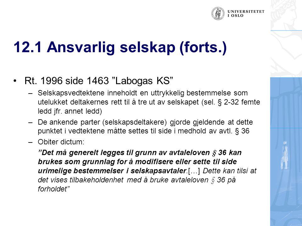 """12.1 Ansvarlig selskap (forts.) Rt. 1996 side 1463 """"Labogas KS"""" –Selskapsvedtektene inneholdt en uttrykkelig bestemmelse som utelukket deltakernes ret"""