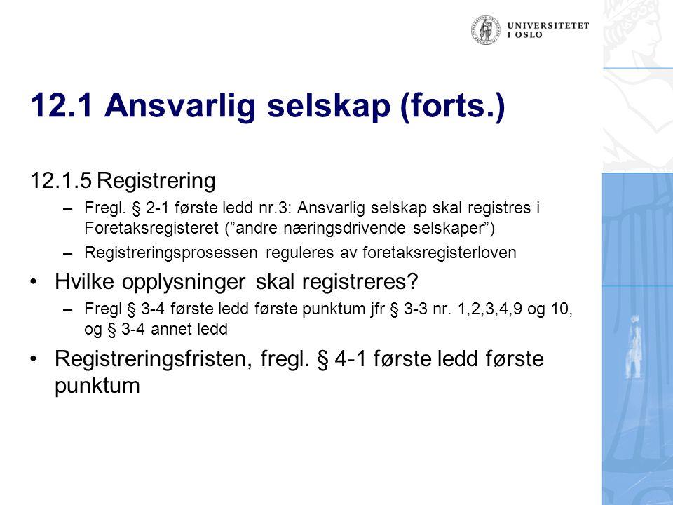 """12.1 Ansvarlig selskap (forts.) 12.1.5Registrering –Fregl. § 2-1 første ledd nr.3: Ansvarlig selskap skal registres i Foretaksregisteret (""""andre nærin"""