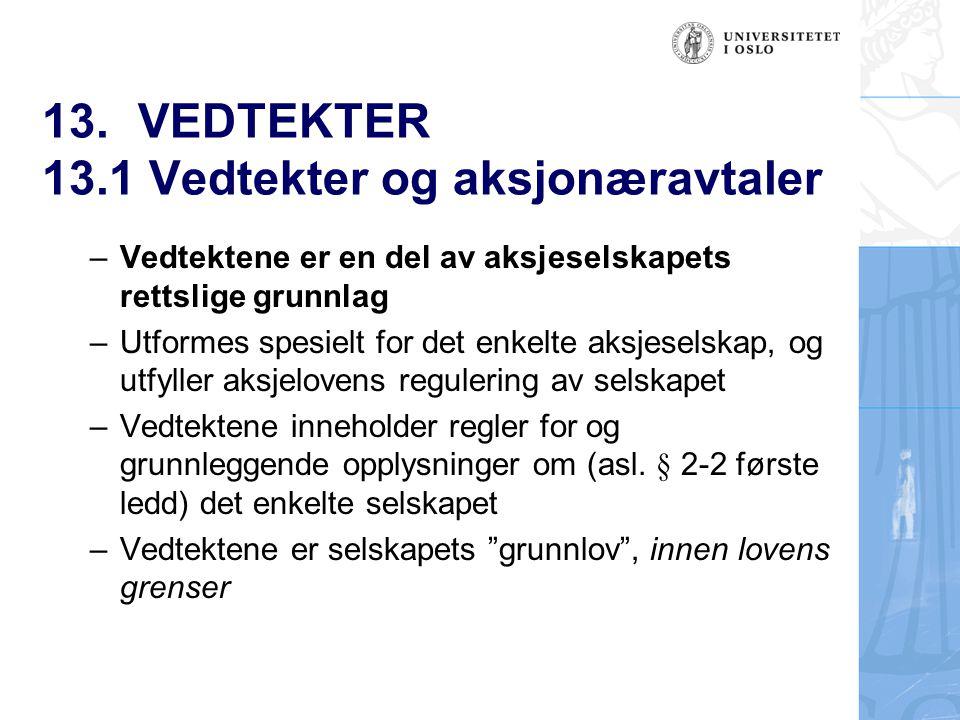 13. VEDTEKTER 13.1 Vedtekter og aksjonæravtaler – Vedtektene er en del av aksjeselskapets rettslige grunnlag –Utformes spesielt for det enkelte aksjes