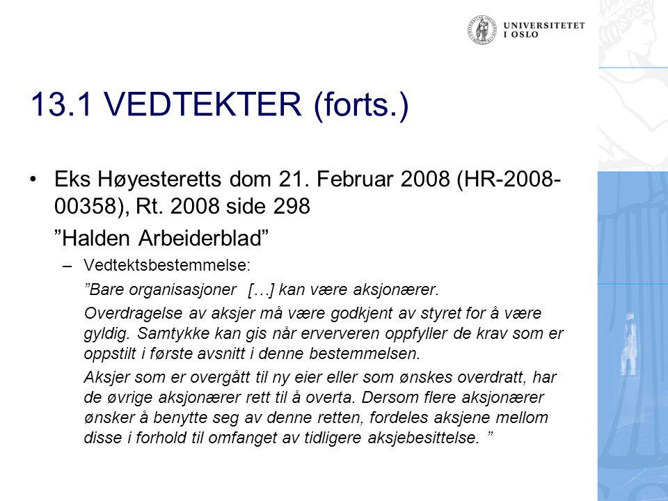 """13.1 VEDTEKTER (forts.) Eks Høyesteretts dom 21. Februar 2008 (HR-2008- 00358), Rt. 2008 side 298 """"Halden Arbeiderblad"""" –Vedtektsbestemmelse: """"Bare or"""