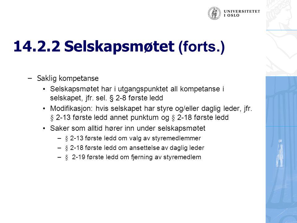 14.2.2 Selskapsmøtet (forts.) –Saklig kompetanse Selskapsmøtet har i utgangspunktet all kompetanse i selskapet, jfr. sel. § 2-8 første ledd Modifikasj