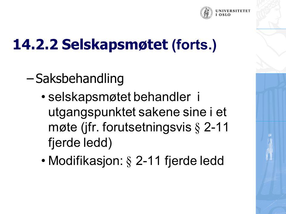 14.2.2 Selskapsmøtet (forts.) –Saksbehandling selskapsmøtet behandler i utgangspunktet sakene sine i et møte (jfr. forutsetningsvis § 2-11 fjerde ledd