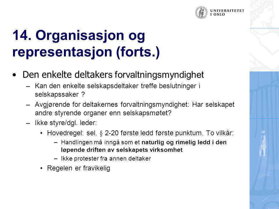 14. Organisasjon og representasjon (forts.) Den enkelte deltaker s forvaltningsmyndighet – Kan den enkelte selskapsdeltaker treffe beslutninger i sels