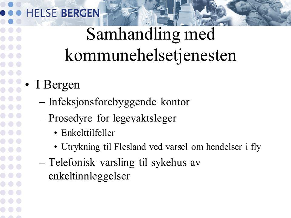 Samhandling med kommunehelsetjenesten I Bergen –Infeksjonsforebyggende kontor –Prosedyre for legevaktsleger Enkelttilfeller Utrykning til Flesland ved varsel om hendelser i fly –Telefonisk varsling til sykehus av enkeltinnleggelser