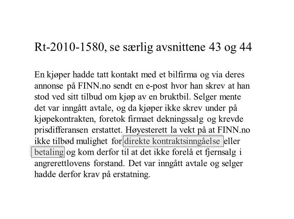 Rt-2010-1580, se særlig avsnittene 43 og 44 En kjøper hadde tatt kontakt med et bilfirma og via deres annonse på FINN.no sendt en e-post hvor han skrev at han stod ved sitt tilbud om kjøp av en bruktbil.