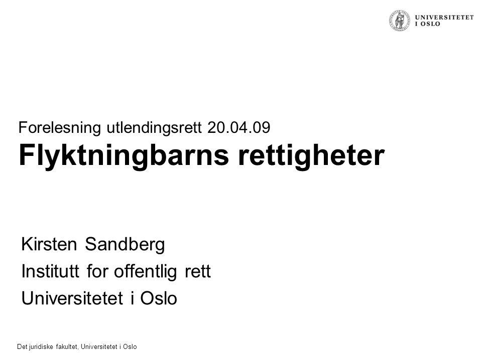 Det juridiske fakultet, Universitetet i Oslo Forelesning utlendingsrett 20.04.09 Flyktningbarns rettigheter Kirsten Sandberg Institutt for offentlig r