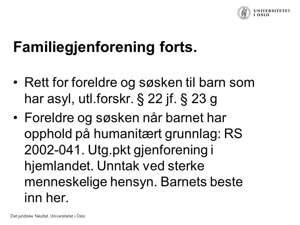Det juridiske fakultet, Universitetet i Oslo Familiegjenforening forts. Rett for foreldre og søsken til barn som har asyl, utl.forskr. § 22 jf. § 23 g