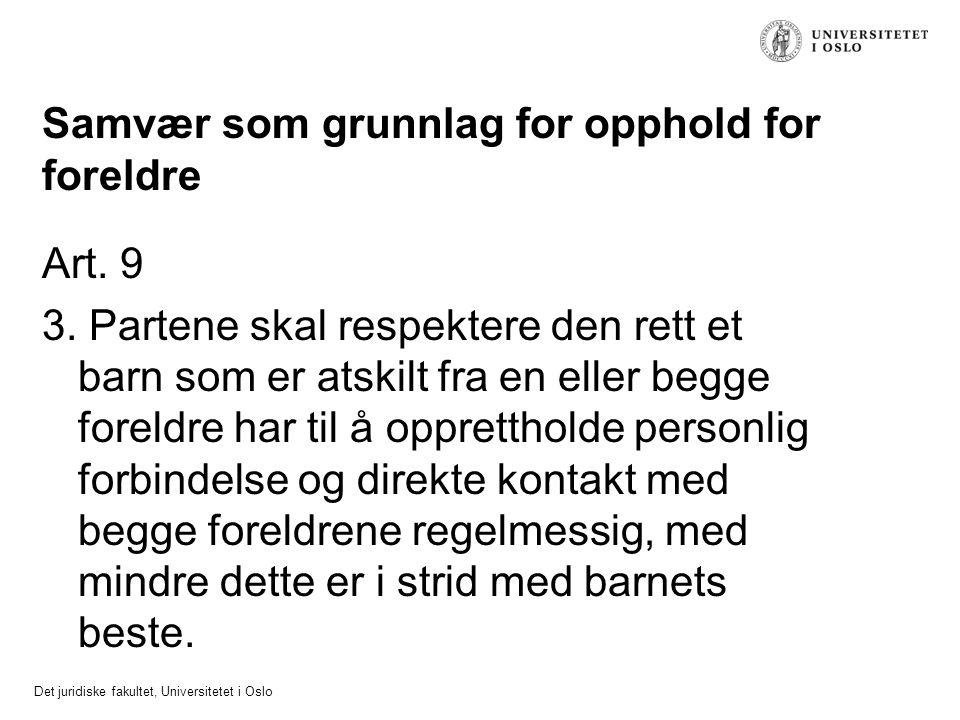 Det juridiske fakultet, Universitetet i Oslo Samvær som grunnlag for opphold for foreldre Art. 9 3. Partene skal respektere den rett et barn som er at