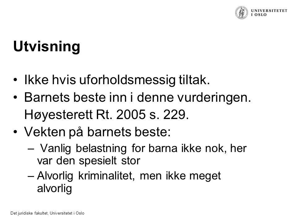 Det juridiske fakultet, Universitetet i Oslo Utvisning Ikke hvis uforholdsmessig tiltak. Barnets beste inn i denne vurderingen. Høyesterett Rt. 2005 s