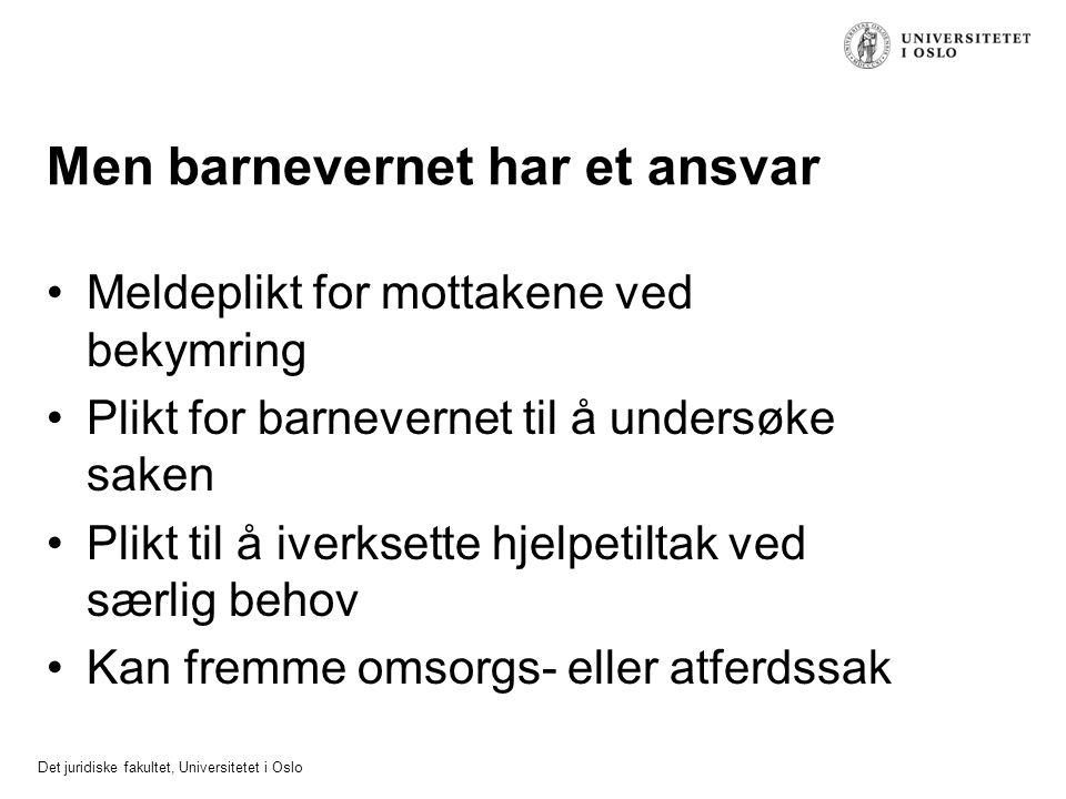 Det juridiske fakultet, Universitetet i Oslo Men barnevernet har et ansvar Meldeplikt for mottakene ved bekymring Plikt for barnevernet til å undersøk