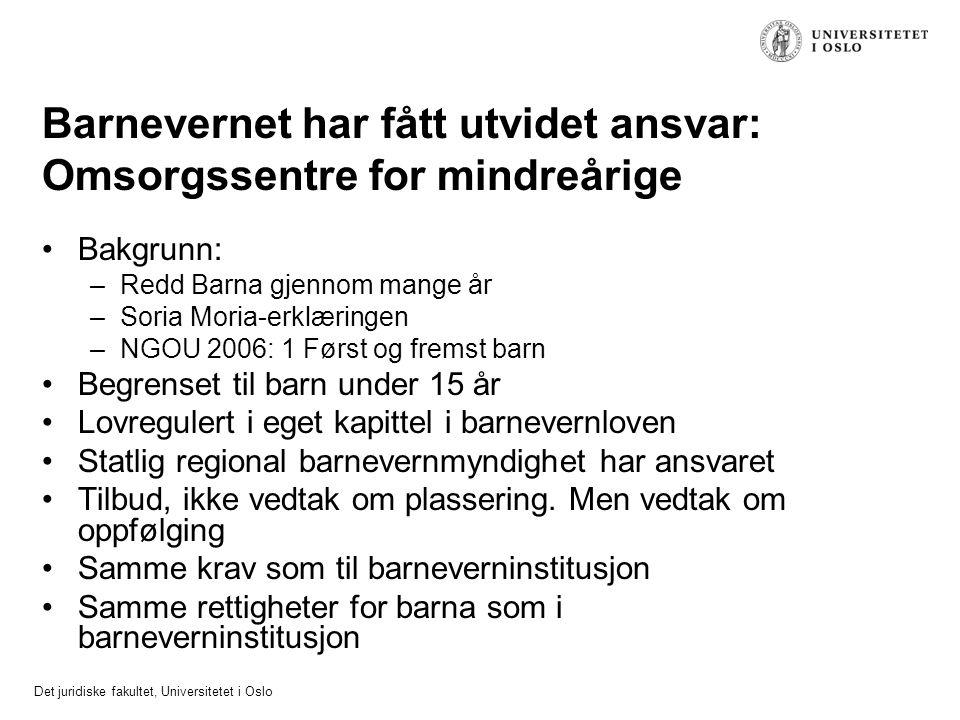 Det juridiske fakultet, Universitetet i Oslo Barnevernet har fått utvidet ansvar: Omsorgssentre for mindreårige Bakgrunn: –Redd Barna gjennom mange år