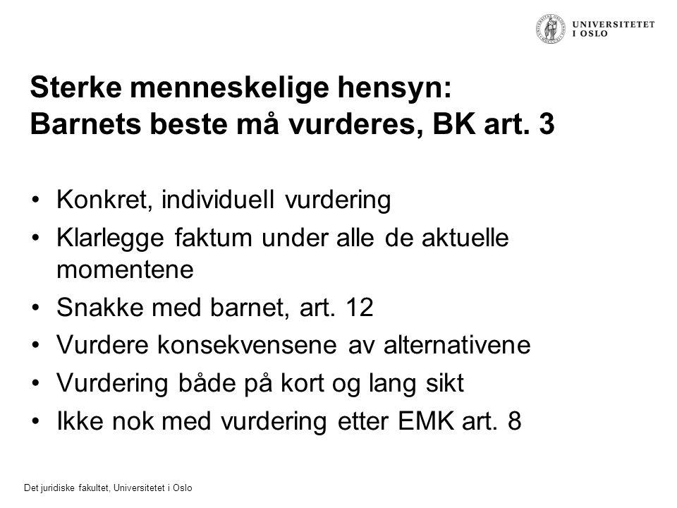 Det juridiske fakultet, Universitetet i Oslo Sterke menneskelige hensyn: Barnets beste må vurderes, BK art. 3 Konkret, individuell vurdering Klarlegge
