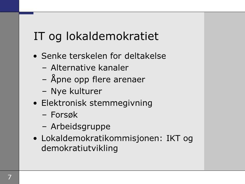 7 IT og lokaldemokratiet Senke terskelen for deltakelse –Alternative kanaler –Åpne opp flere arenaer –Nye kulturer Elektronisk stemmegivning –Forsøk –