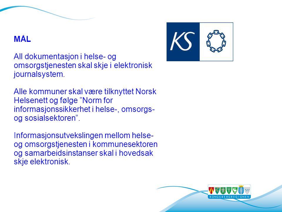 MÅL All dokumentasjon i helse- og omsorgstjenesten skal skje i elektronisk journalsystem. Alle kommuner skal være tilknyttet Norsk Helsenett og følge