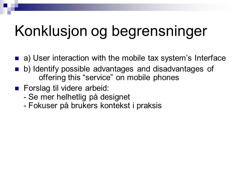 Konklusjon og begrensninger a) User interaction with the mobile tax system's Interface b) Identify possible advantages and disadvantages of offering t