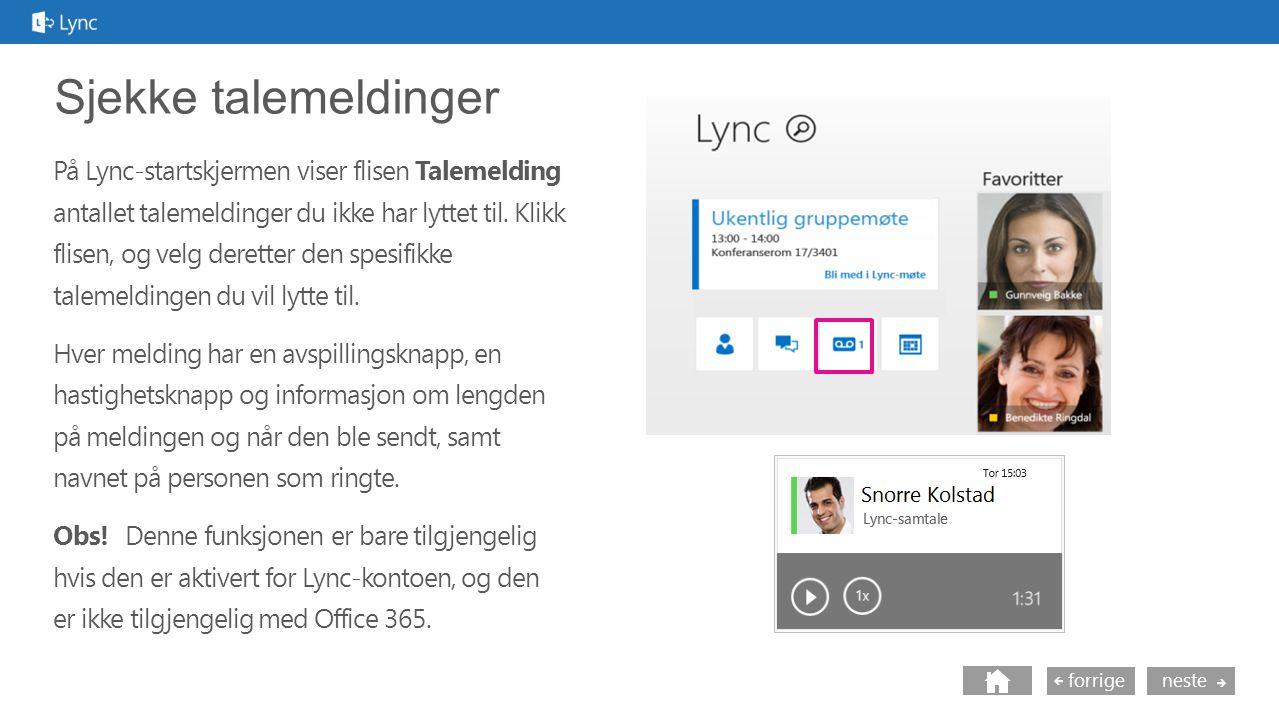nesteforrige Sjekke talemeldinger På Lync-startskjermen viser flisen Talemelding antallet talemeldinger du ikke har lyttet til.
