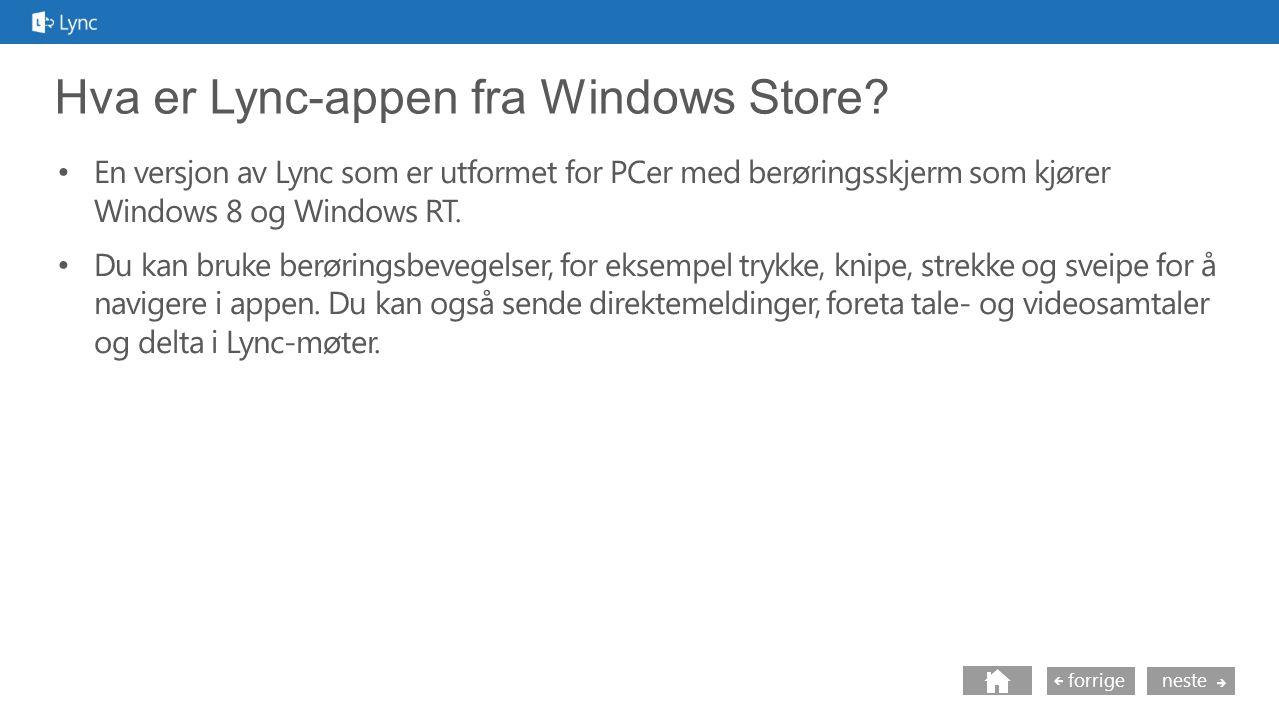 neste forrige Hva er Lync-appen fra Windows Store.