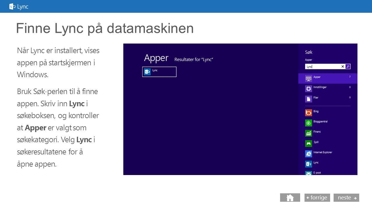 neste forrige Finne Lync på datamaskinen Når Lync er installert, vises appen på startskjermen i Windows.