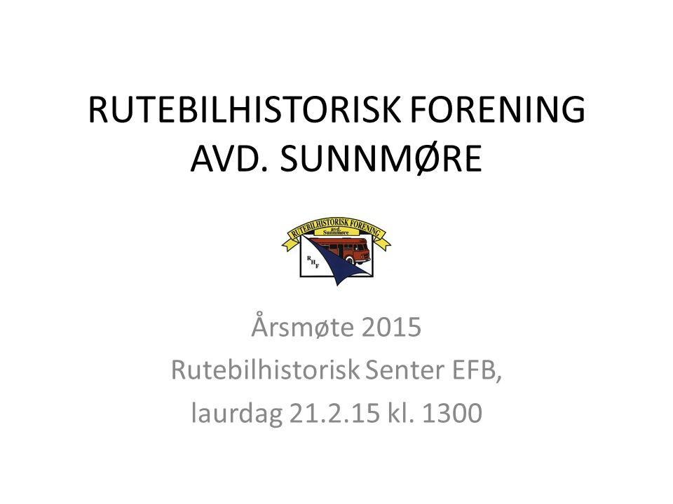 RUTEBILHISTORISK FORENING AVD. SUNNMØRE Årsmøte 2015 Rutebilhistorisk Senter EFB, laurdag 21.2.15 kl. 1300