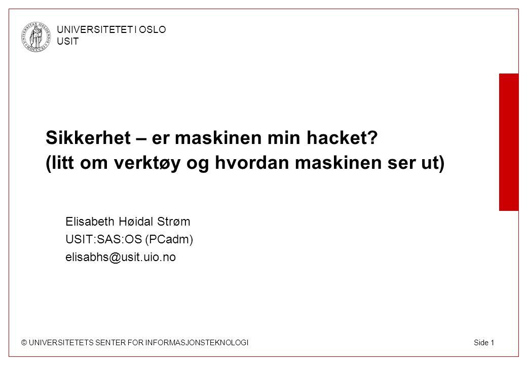 © UNIVERSITETETS SENTER FOR INFORMASJONSTEKNOLOGI UNIVERSITETET I OSLO USIT Side 1 Sikkerhet – er maskinen min hacket.