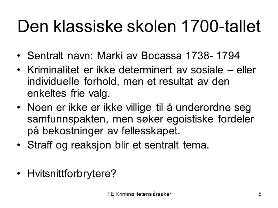 TE Kriminalitetens årsaker5 Den klassiske skolen 1700-tallet Sentralt navn: Marki av Bocassa 1738- 1794 Kriminalitet er ikke determinert av sosiale –