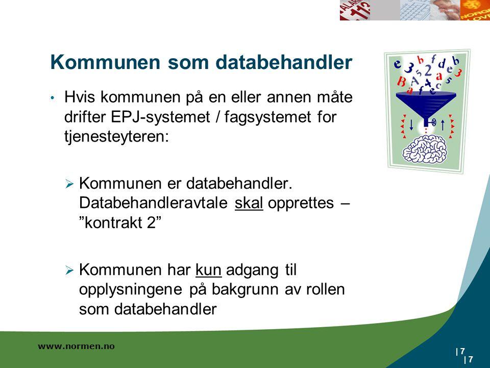 www.normen.no | 7 Kommunen som databehandler Hvis kommunen på en eller annen måte drifter EPJ-systemet / fagsystemet for tjenesteyteren:  Kommunen er databehandler.