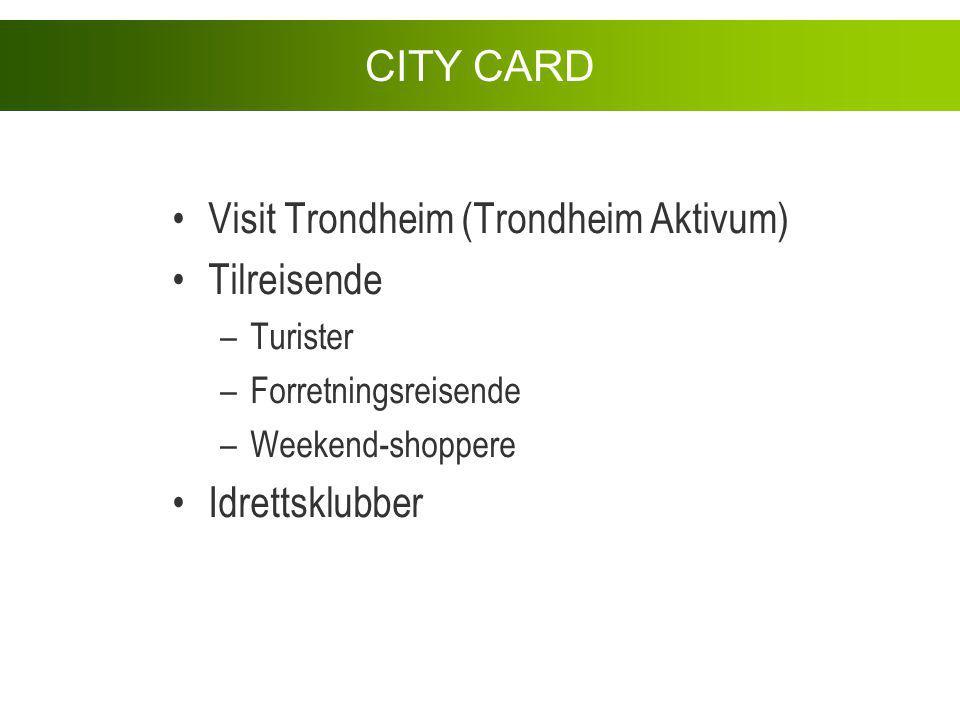 Visit Trondheim (Trondheim Aktivum) Tilreisende –Turister –Forretningsreisende –Weekend-shoppere Idrettsklubber CITY CARD