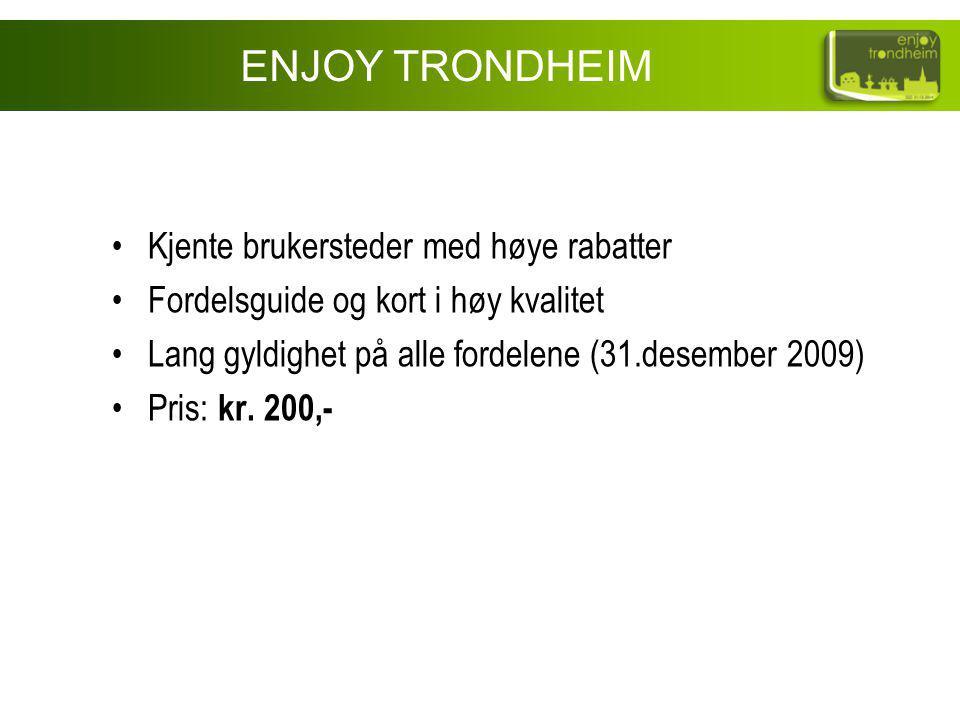 Kjente brukersteder med høye rabatter Fordelsguide og kort i høy kvalitet Lang gyldighet på alle fordelene (31.desember 2009) Pris: kr. 200,- ENJOY TR