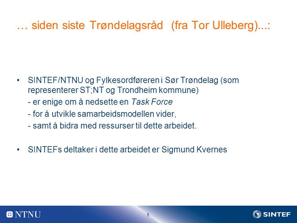 5 … siden siste Trøndelagsråd (fra Tor Ulleberg)...: SINTEF/NTNU og Fylkesordføreren i Sør Trøndelag (som representerer ST;NT og Trondheim kommune) - er enige om å nedsette en Task Force - for å utvikle samarbeidsmodellen vider, - samt å bidra med ressurser til dette arbeidet.