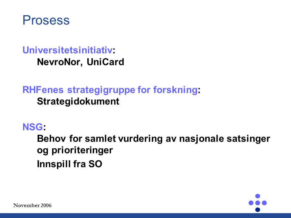 November 2006 Prosess Universitetsinitiativ: NevroNor, UniCard RHFenes strategigruppe for forskning: Strategidokument NSG: Behov for samlet vurdering
