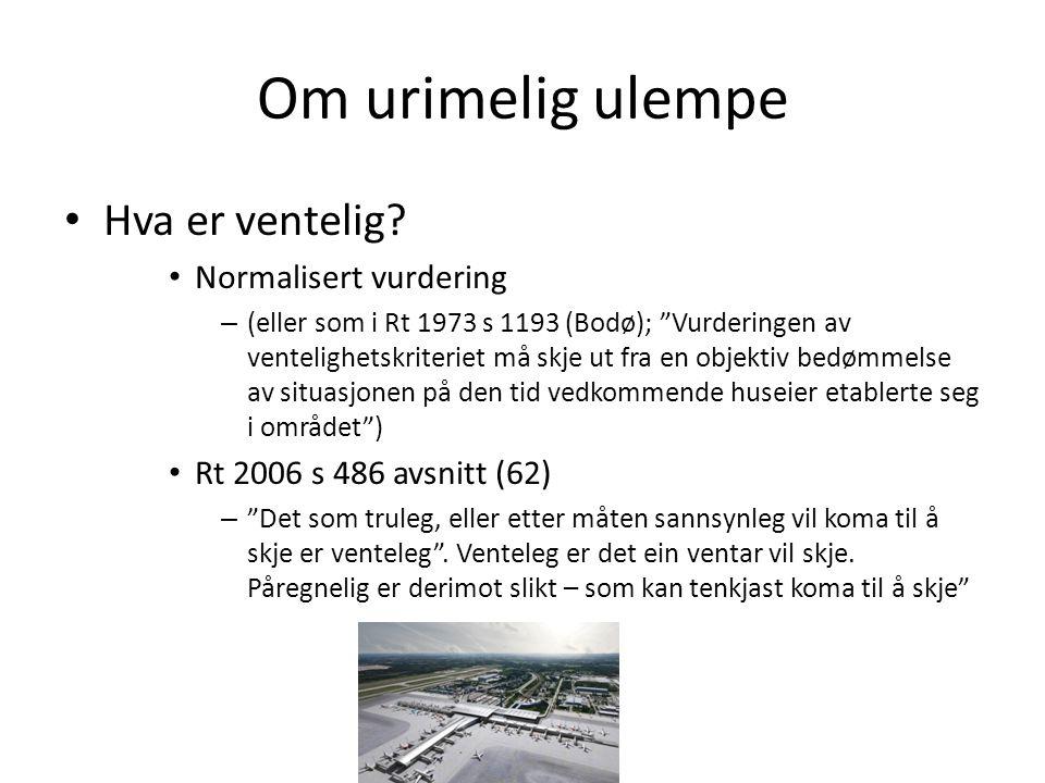 """Om urimelig ulempe Hva er ventelig? Normalisert vurdering – (eller som i Rt 1973 s 1193 (Bodø); """"Vurderingen av ventelighetskriteriet må skje ut fra e"""