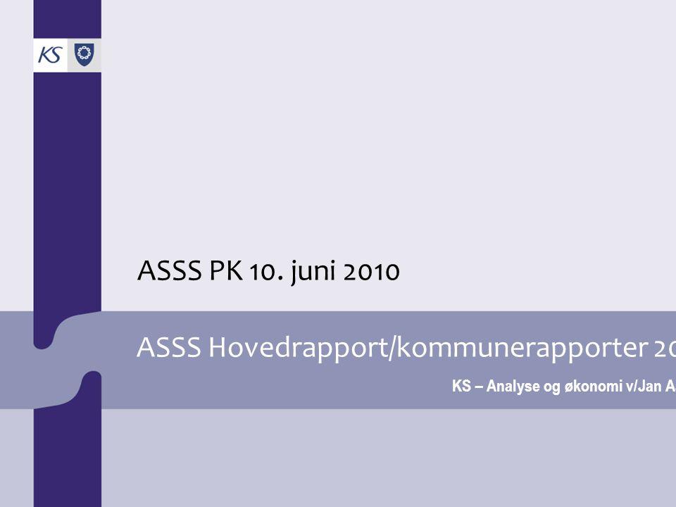 ASSS Hovedrapport/kommunerapporter 2010 KS – Analyse og økonomi v/Jan Aarak ASSS PK 10. juni 2010