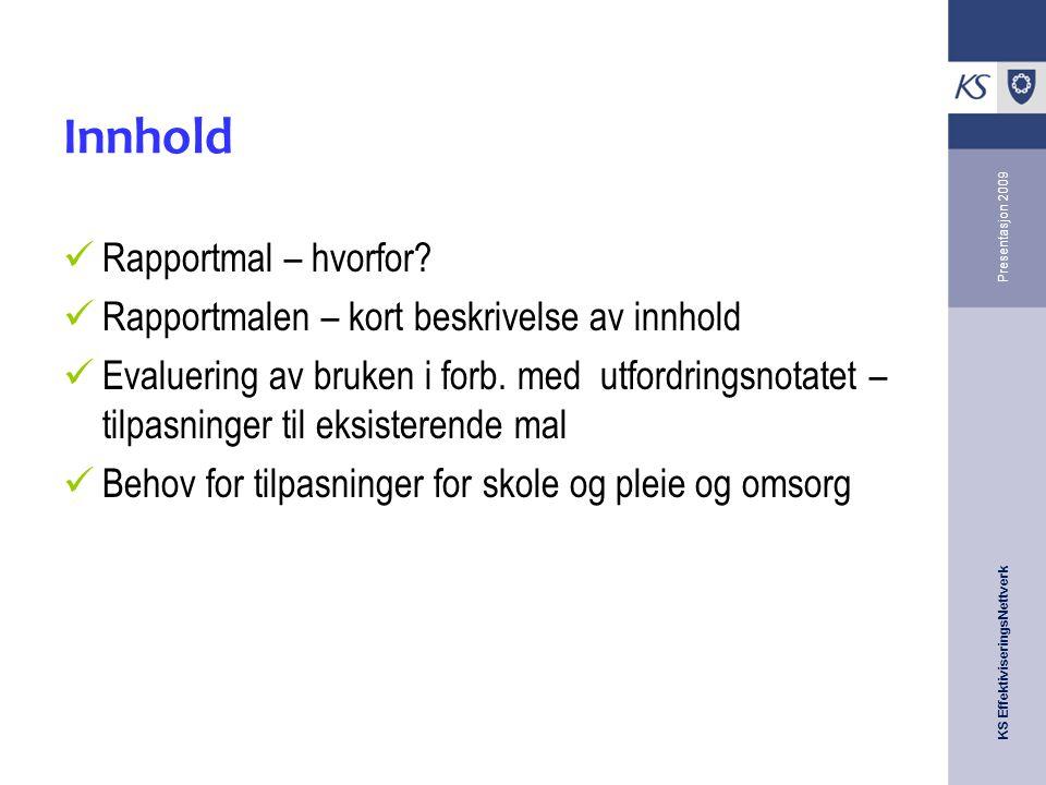 KS EffektiviseringsNettverk Presentasjon 2009 Innhold Rapportmal – hvorfor.