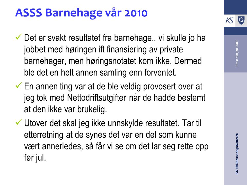 KS EffektiviseringsNettverk Presentasjon 2009 ASSS Barnehage vår 2010 Det er svakt resultatet fra barnehage..