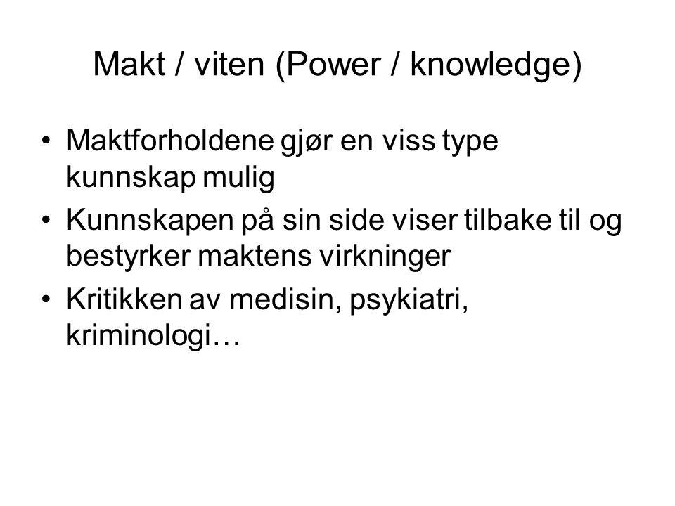 Makt / viten (Power / knowledge) Maktforholdene gjør en viss type kunnskap mulig Kunnskapen på sin side viser tilbake til og bestyrker maktens virkninger Kritikken av medisin, psykiatri, kriminologi…