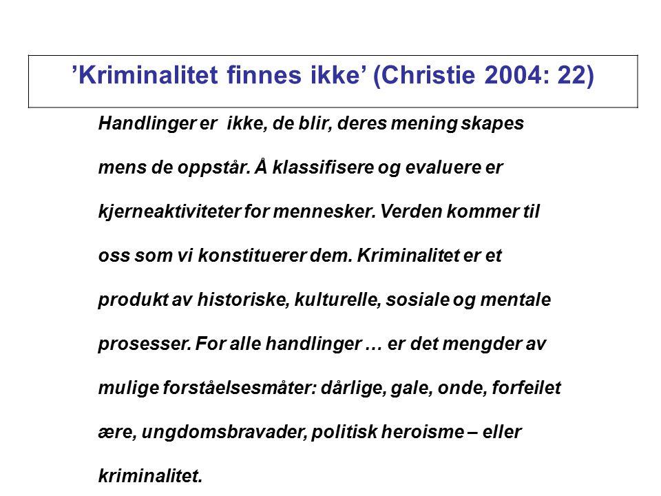 'Kriminalitet finnes ikke' (Christie 2004: 22) Handlinger er ikke, de blir, deres mening skapes mens de oppstår. Å klassifisere og evaluere er kjernea