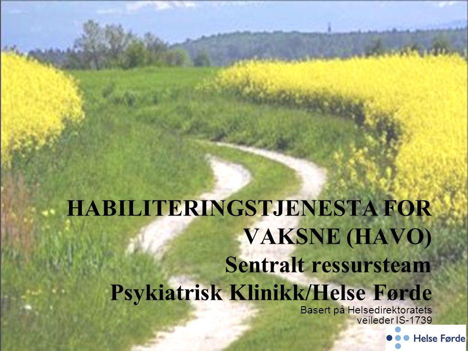HABILITERINGSTJENESTA FOR VAKSNE (HAVO) Sentralt ressursteam Psykiatrisk Klinikk/Helse Førde Basert på Helsedirektoratets veileder IS-1739
