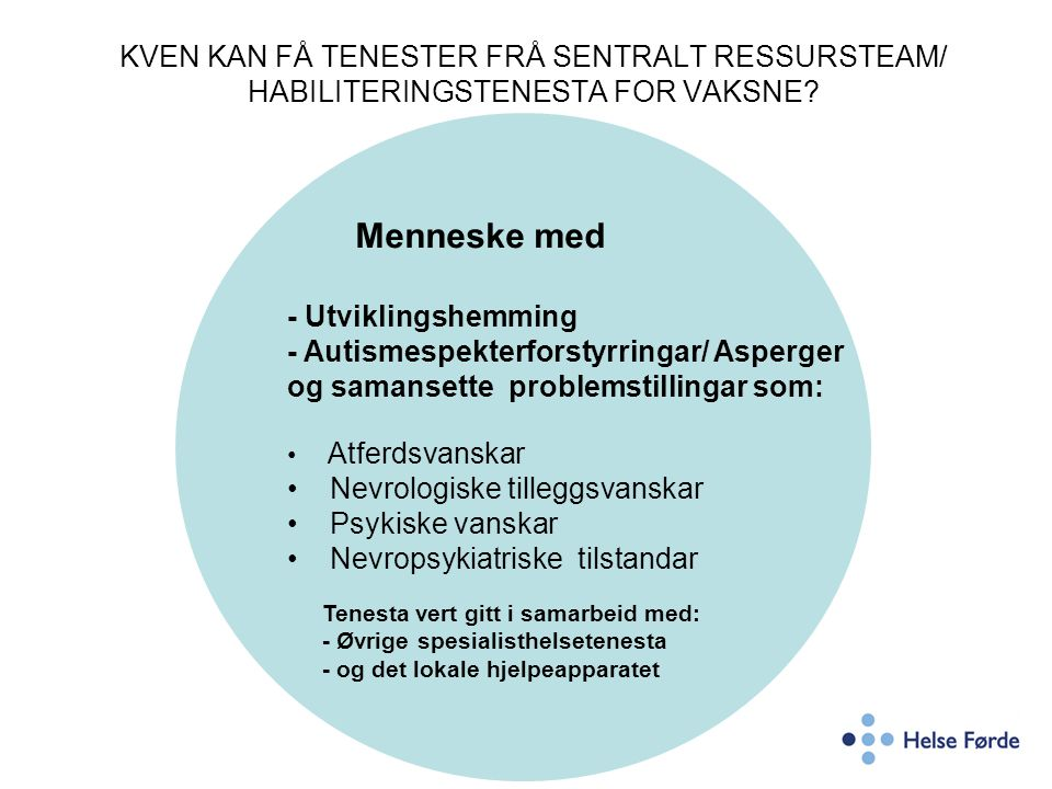 KVEN KAN FÅ TENESTER FRÅ SENTRALT RESSURSTEAM/ HABILITERINGSTENESTA FOR VAKSNE? Menneske med - Utviklingshemming - Autismespekterforstyrringar/ Asperg