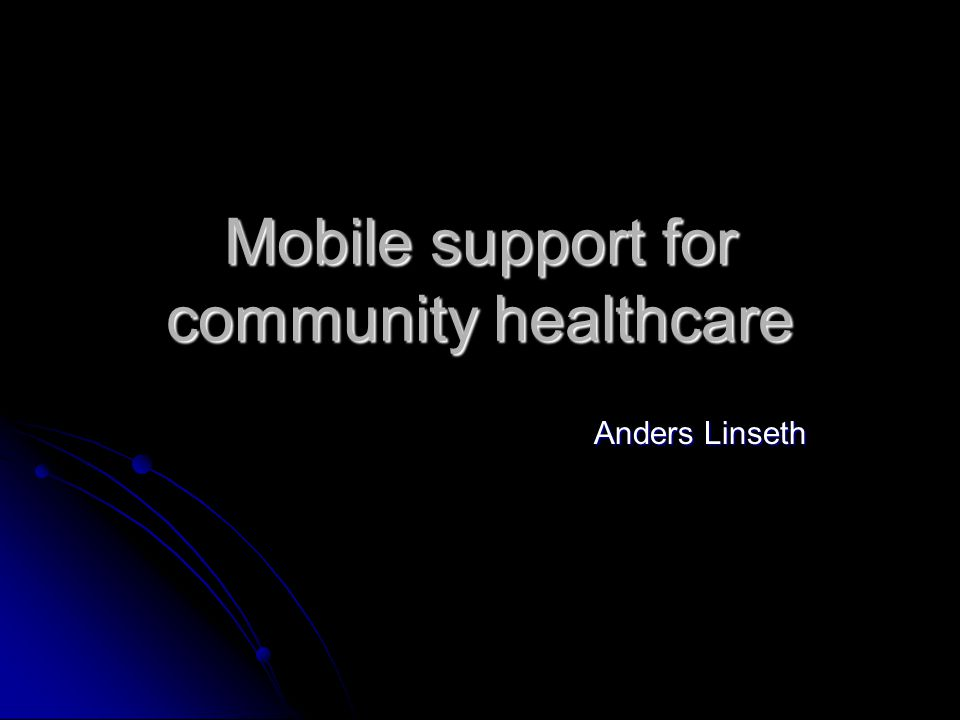 Mobile support for community healthcare Anders Linseth