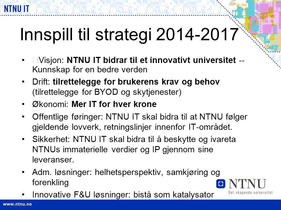 Innspill til strategi 2014-2017 NTNU IT skal være en naturlig samarbeidspartner og rådgiver i alle IT-spørsmål ved NTNU NTNU IT skal etablere enda tettere kontakt med lokale IT- miljøer, studenter og systemeiere ved NTNU NTNU IT skal etablere enda tettere kontakt med akademia om behov og løsninger.