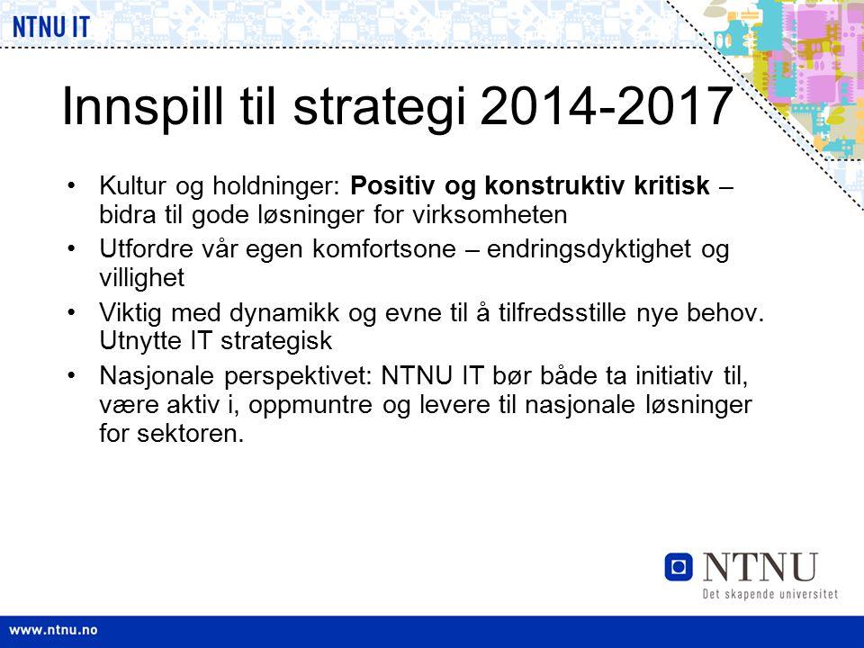Innspill til strategi 2014-2017 Kultur og holdninger: Positiv og konstruktiv kritisk – bidra til gode løsninger for virksomheten Utfordre vår egen kom