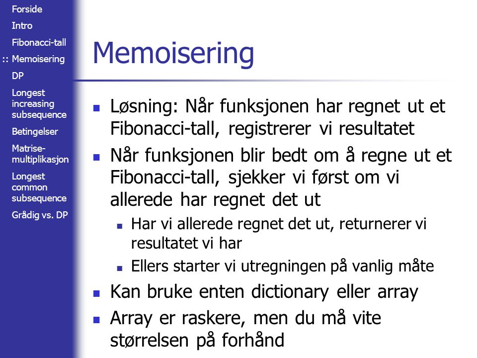 Forside Intro Fibonacci-tall Memoisering DP Longest increasing subsequence Betingelser Matrise- multiplikasjon Longest common subsequence Grådig vs. D