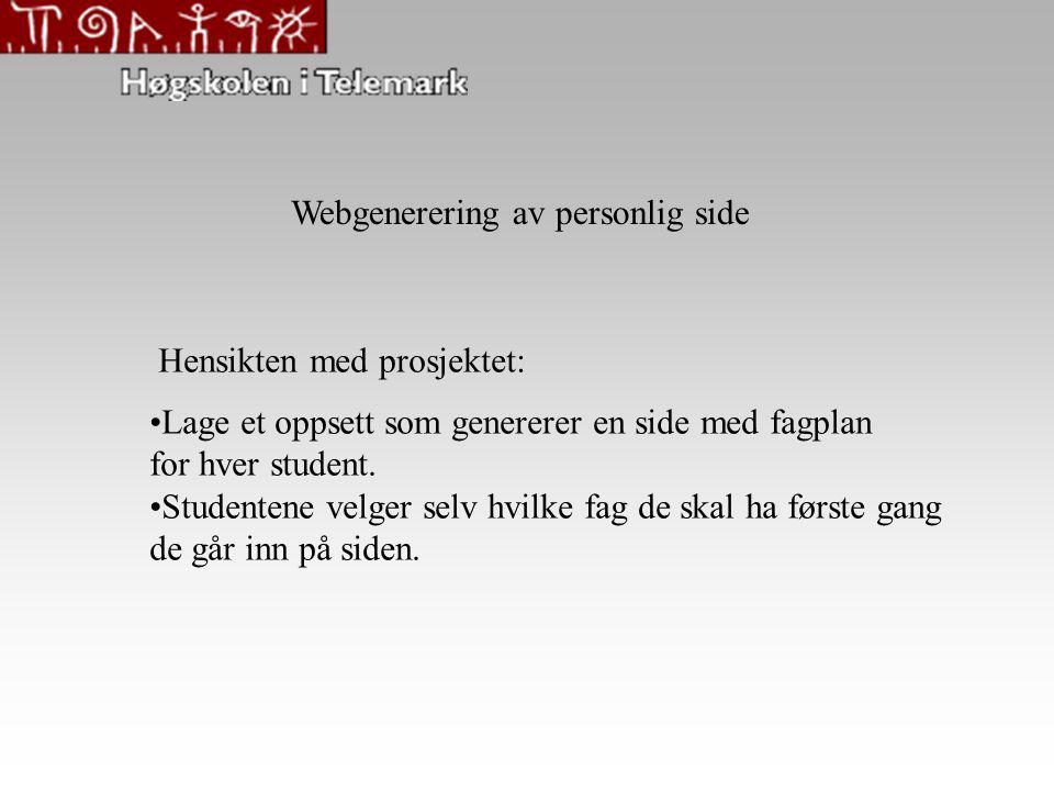 Webgenerering av personlig side Hensikten med prosjektet: Lage et oppsett som genererer en side med fagplan for hver student. Studentene velger selv h