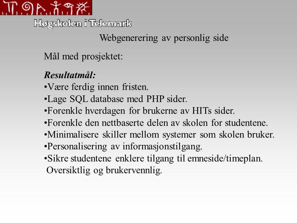Mål med prosjektet: Webgenerering av personlig side Resultatmål: Være ferdig innen fristen.
