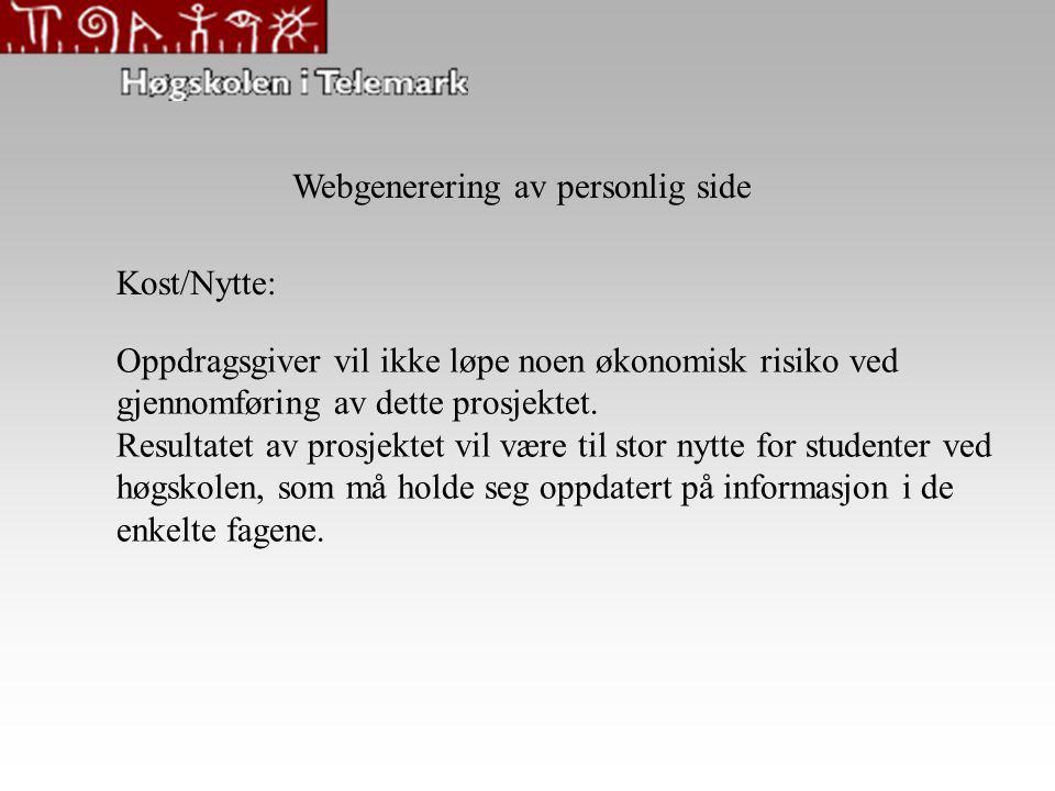 Webgenerering av personlig side Kost/Nytte: Oppdragsgiver vil ikke løpe noen økonomisk risiko ved gjennomføring av dette prosjektet. Resultatet av pro