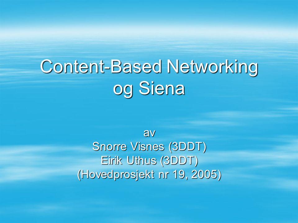 Content-Based Networking og Siena av Snorre Visnes (3DDT) Eirik Uthus (3DDT) (Hovedprosjekt nr 19, 2005)