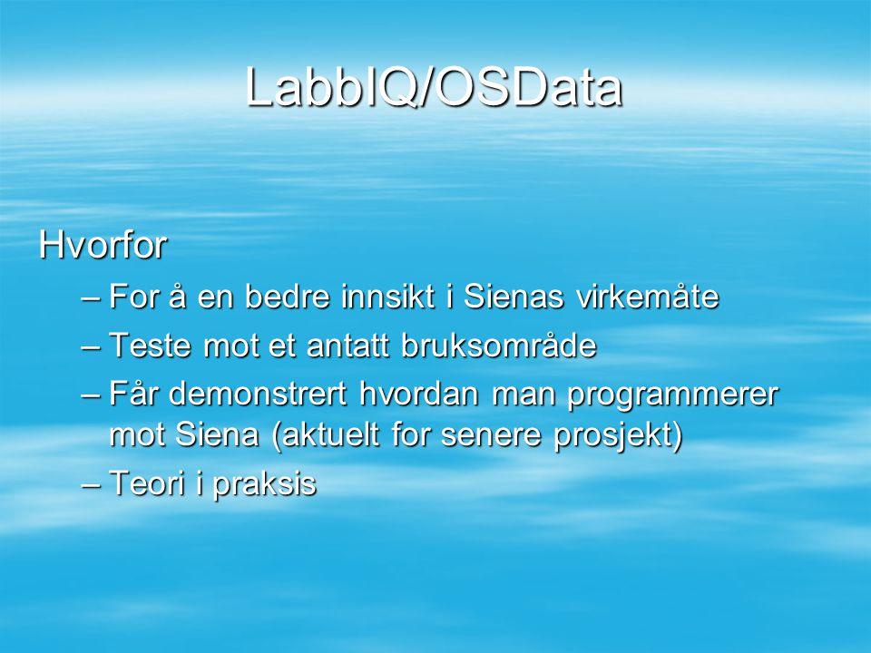 LabbIQ/OSData Hvorfor –For å en bedre innsikt i Sienas virkemåte –Teste mot et antatt bruksområde –Får demonstrert hvordan man programmerer mot Siena