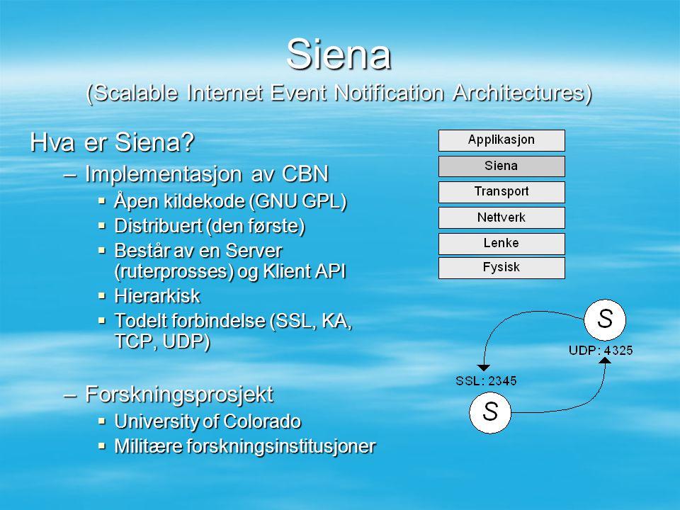 Siena (Scalable Internet Event Notification Architectures) Hva er Siena? –Implementasjon av CBN  Åpen kildekode (GNU GPL)  Distribuert (den første)