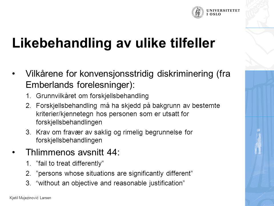 Kjetil Mujezinović Larsen Likebehandling av ulike tilfeller Vilkårene for konvensjonsstridig diskriminering (fra Emberlands forelesninger): 1.Grunnvil