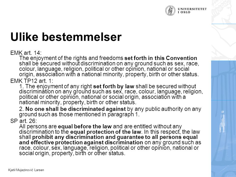 Kjetil Mujezinović Larsen Ulike bestemmelser EMK art. 14: The enjoyment of the rights and freedoms set forth in this Convention shall be secured witho